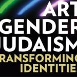 Art/Gender/Judaism: Transforming Identities
